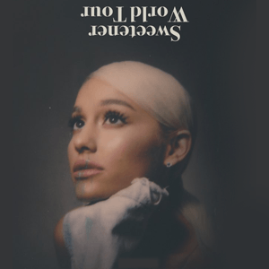 ARIANA GRANDE Sweetener World Tour